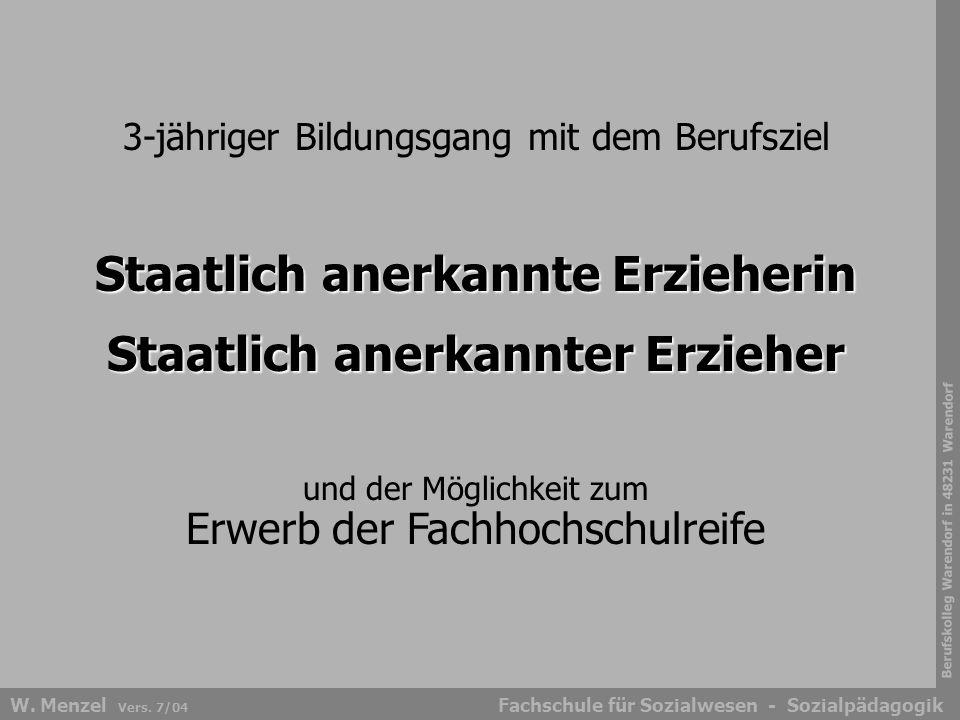 Berufskolleg Warendorf in 48231 Warendorf Fachschule für Sozialwesen - SozialpädagogikW. Menzel Vers. 7/04 3-jähriger Bildungsgang mit dem Berufsziel