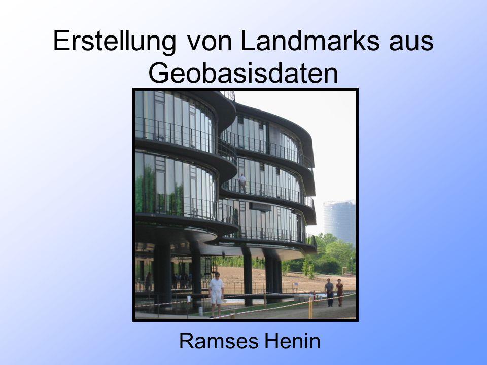 Erstellung von Landmarks aus Geobasisdaten Ramses Henin