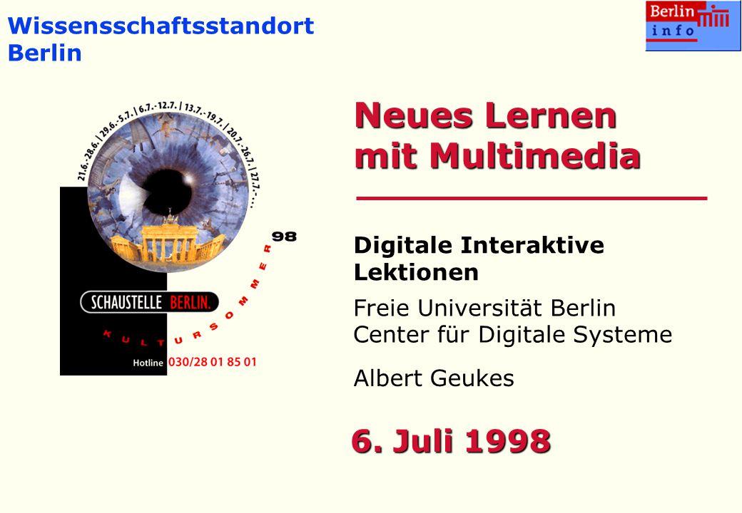 6. Juli 1998 Wissensschaftsstandort Berlin Digitale Interaktive Lektionen Center für Digitale Systeme Albert Geukes Neues Lernen mit Multimedia Freie