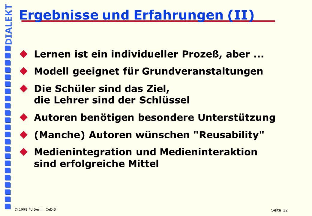 Seite 12 © 1998 FU Berlin, CeDiS DIALEKT Ergebnisse und Erfahrungen (II)  Lernen ist ein individueller Prozeß, aber...