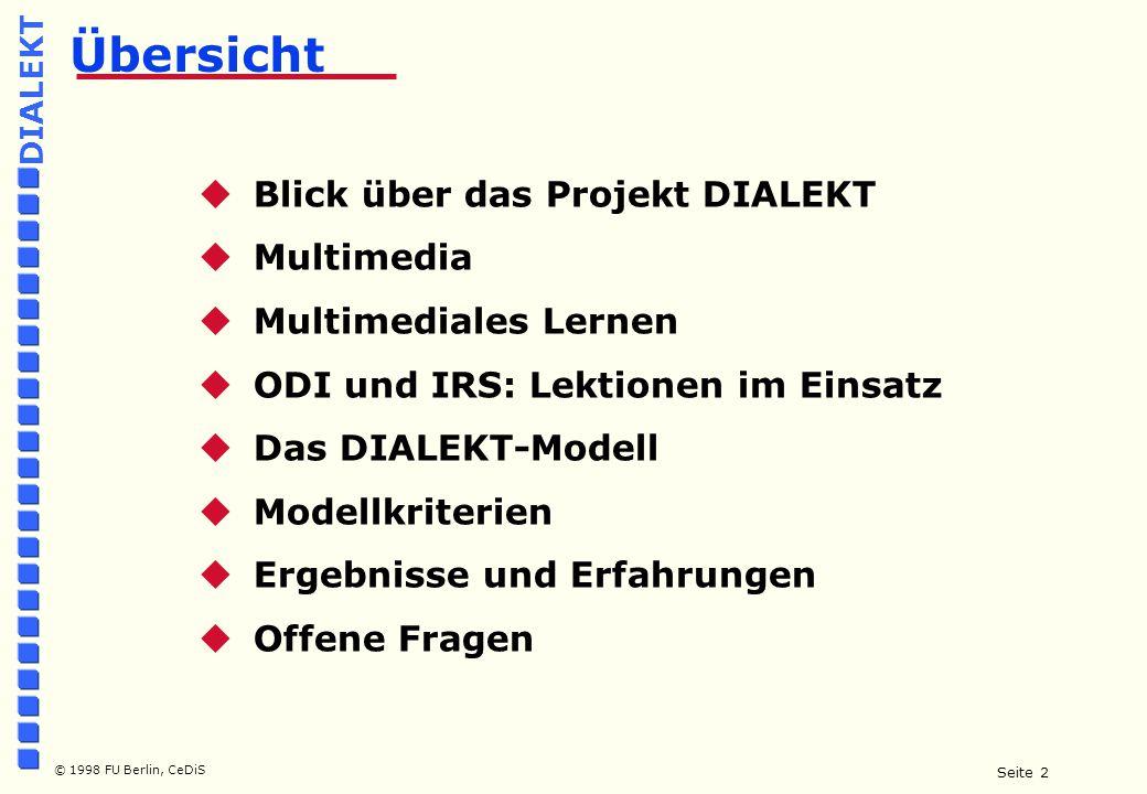 Seite 2 © 1998 FU Berlin, CeDiS DIALEKT Übersicht  Blick über das Projekt DIALEKT  Multimedia  Multimediales Lernen  ODI und IRS: Lektionen im Einsatz  Das DIALEKT-Modell  Modellkriterien  Ergebnisse und Erfahrungen  Offene Fragen
