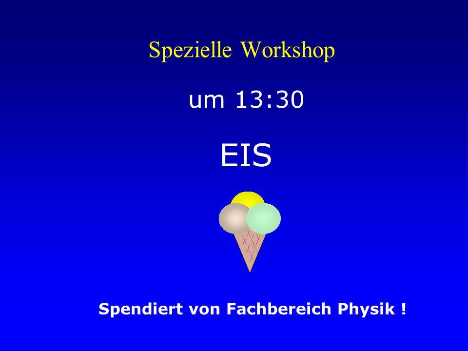 Spezielle Workshop um 13:30 Spendiert von Fachbereich Physik ! EIS
