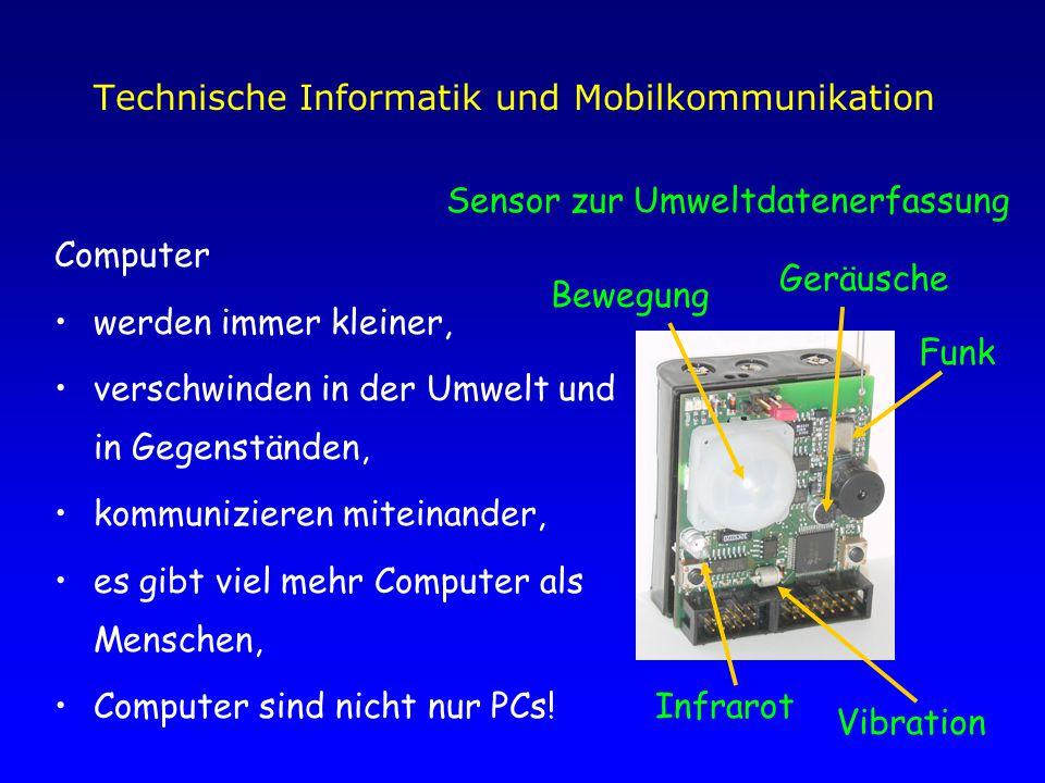 Technische Informatik und Mobilkommunikation Computer werden immer kleiner, verschwinden in der Umwelt und in Gegenständen, kommunizieren miteinander, es gibt viel mehr Computer als Menschen, Computer sind nicht nur PCs.