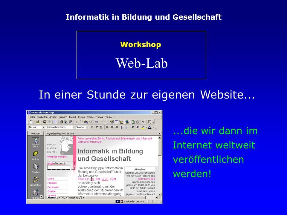 Informatik in Bildung und Gesellschaft Web-Lab Workshop In einer Stunde zur eigenen Website......die wir dann im Internet weltweit veröffentlichen werden!