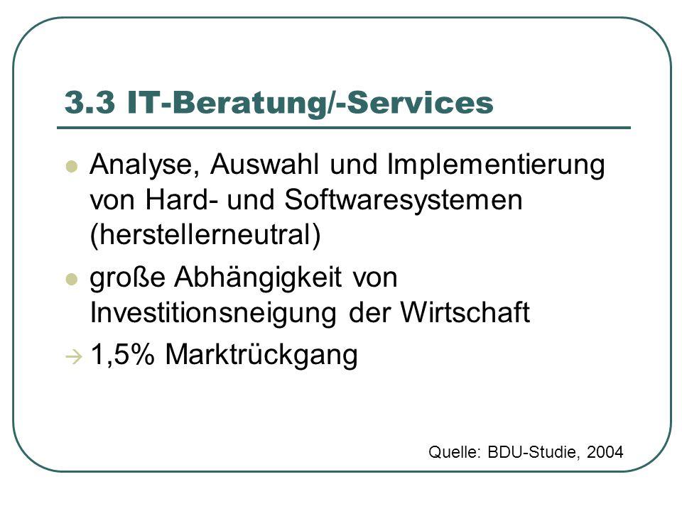 3.3 IT-Beratung/-Services Analyse, Auswahl und Implementierung von Hard- und Softwaresystemen (herstellerneutral) große Abhängigkeit von Investitionsn