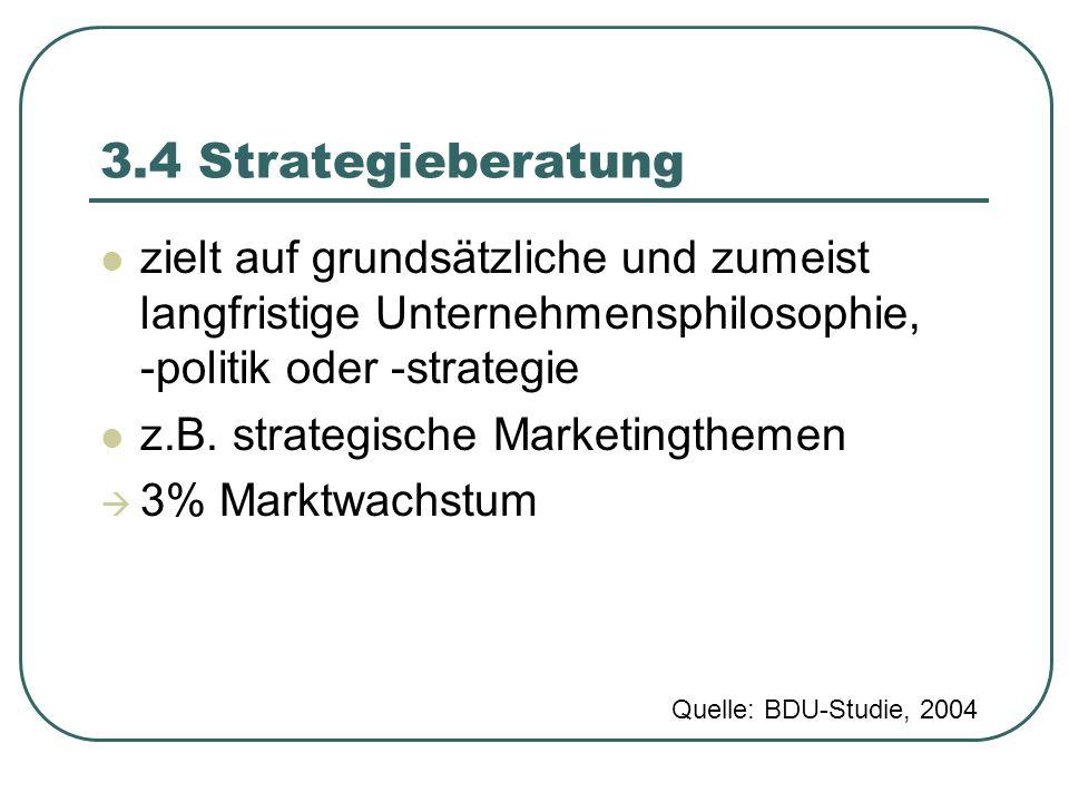3.4 Strategieberatung zielt auf grundsätzliche und zumeist langfristige Unternehmensphilosophie, -politik oder -strategie z.B. strategische Marketingt