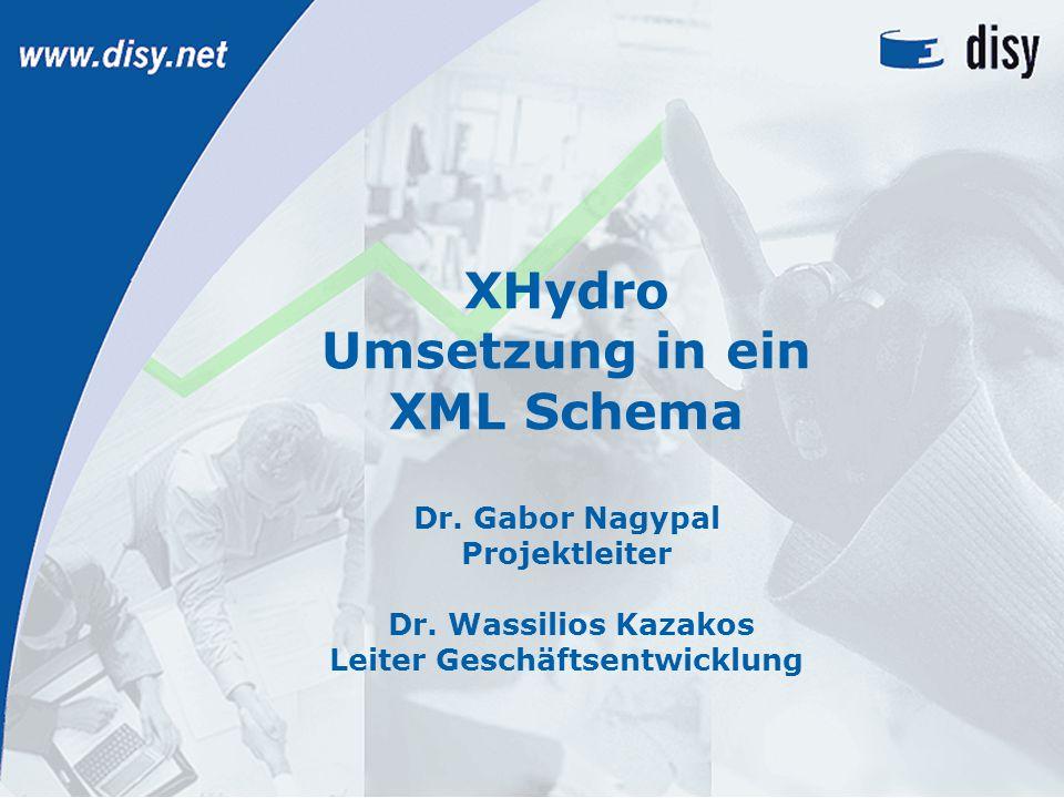 + disy Informationssysteme ++ Stephanienstraße 30 ++ D-76133 Karlsruhe ++ www.disy.net + XHydro Umsetzung in ein XML Schema Dr.