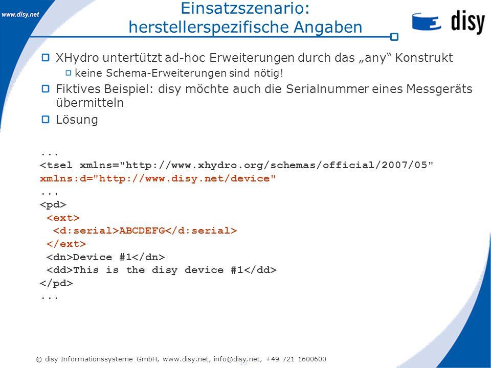 """13 © disy Informationssysteme GmbH, www.disy.net, info@disy.net, +49 721 1600600 Einsatzszenario: herstellerspezifische Angaben XHydro untertützt ad-hoc Erweiterungen durch das """"any Konstrukt keine Schema-Erweiterungen sind nötig."""