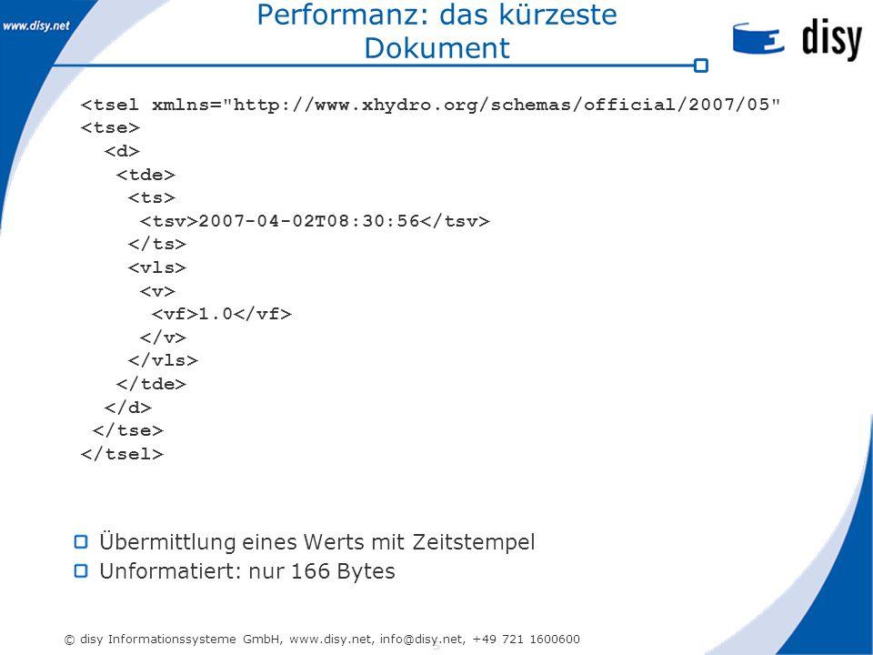 5 © disy Informationssysteme GmbH, www.disy.net, info@disy.net, +49 721 1600600 Performanz: das kürzeste Dokument Übermittlung eines Werts mit Zeitstempel Unformatiert: nur 166 Bytes <tsel xmlns= http://www.xhydro.org/schemas/official/2007/05 2007-04-02T08:30:56 1.0