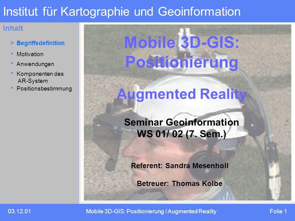 03.12.01Mobile 3D-GIS: Positionierung / Augmented Reality Folie 1 Inhalt Institut für Kartographie und Geoinformation Mobile 3D-GIS: Positionierung Augmented Reality Seminar Geoinformation WS 01/ 02 (7.