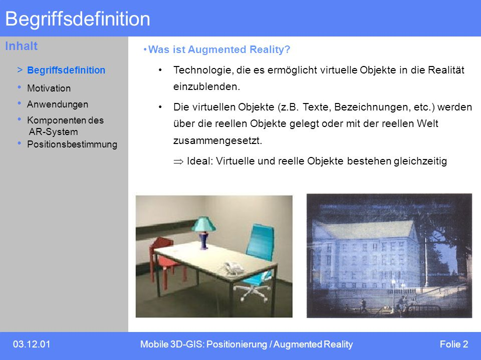 03.12.01Mobile 3D-GIS: Positionierung / Augmented Reality Folie 2 Inhalt Begriffsdefinition Was ist Augmented Reality.