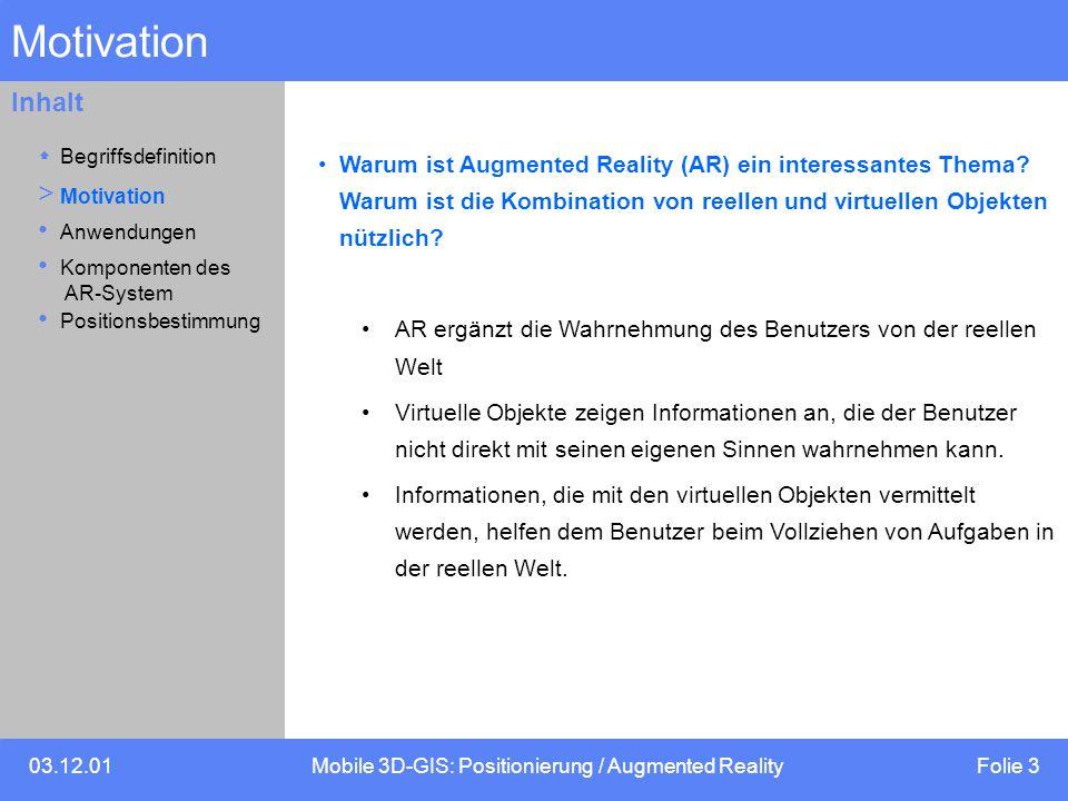 03.12.01Mobile 3D-GIS: Positionierung / Augmented Reality Folie 3 Inhalt Motivation Warum ist Augmented Reality (AR) ein interessantes Thema.