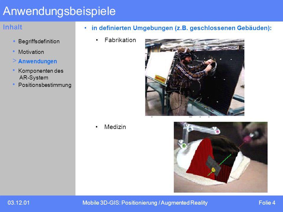 03.12.01Mobile 3D-GIS: Positionierung / Augmented Reality Folie 4 Inhalt Anwendungsbeispiele in definierten Umgebungen (z.B.