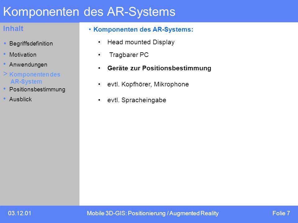 03.12.01Mobile 3D-GIS: Positionierung / Augmented Reality Folie 7 Inhalt Komponenten des AR-Systems Komponenten des AR-Systems: Head mounted Display T