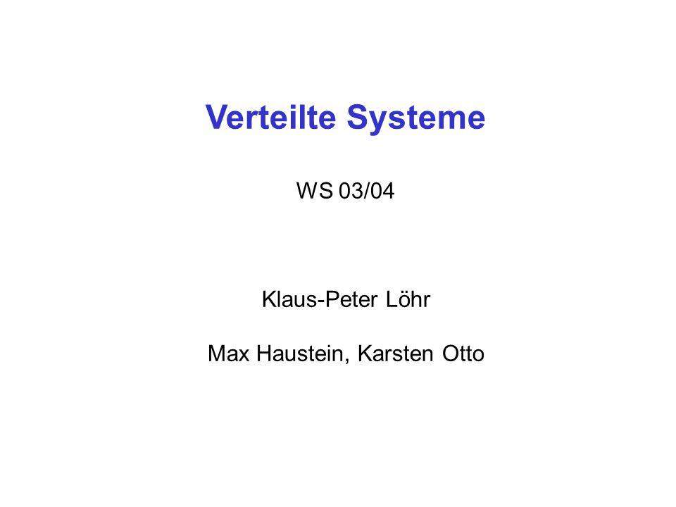 Verteilte Systeme WS 03/04 Klaus-Peter Löhr Max Haustein, Karsten Otto