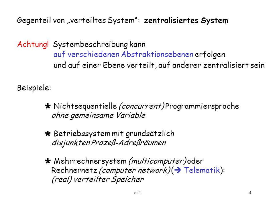 """vs14 Gegenteil von """"verteiltes System"""": zentralisiertes System Achtung! Systembeschreibung kann auf verschiedenen Abstraktionsebenen erfolgen und auf"""