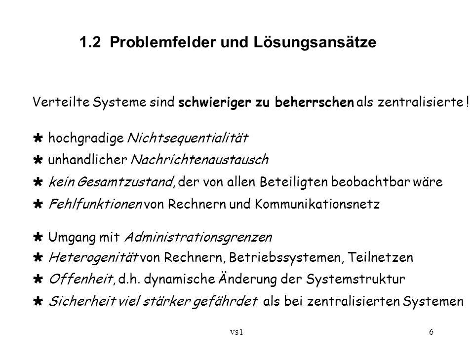 vs16 1.2 Problemfelder und Lösungsansätze Verteilte Systeme sind schwieriger zu beherrschen als zentralisierte !  hochgradige Nichtsequentialität  u