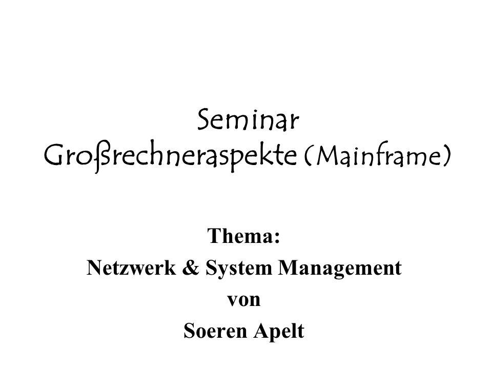 Seminar Großrechneraspekte (Mainframe) Thema: Netzwerk & System Management von Soeren Apelt