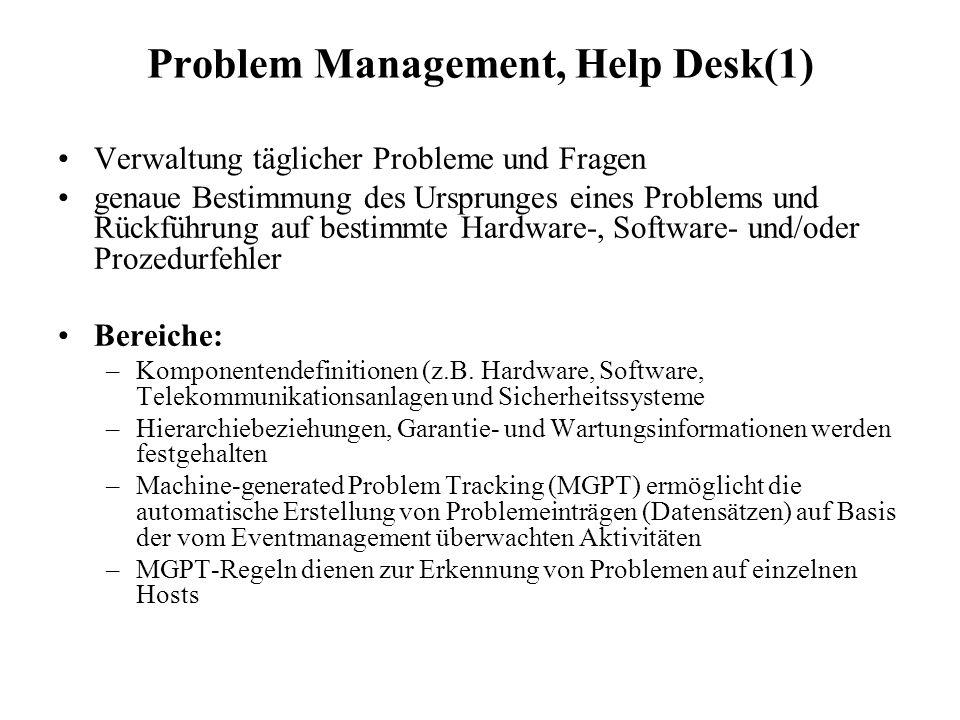 Problem Management, Help Desk(1) Verwaltung täglicher Probleme und Fragen genaue Bestimmung des Ursprunges eines Problems und Rückführung auf bestimmt