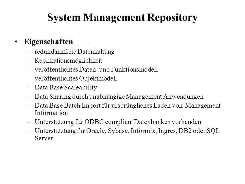 System Management Repository Eigenschaften –redundanzfreie Datenhaltung –Replikationsmöglichkeit –veröffentlichtes Daten- und Funktionsmodell –veröffe