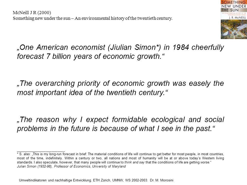 Umweltindikatoren und nachhaltige Entwicklung. ETH Zürich, UMNW, WS 2002-2003. Dr. M. Morosini McNeill J R (2000) Something new under the sun – An env