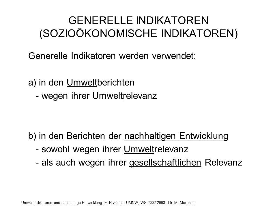 Umweltindikatoren und nachhaltige Entwicklung. ETH Zürich, UMNW, WS 2002-2003. Dr. M. Morosini GENERELLE INDIKATOREN (SOZIOÖKONOMISCHE INDIKATOREN) Ge