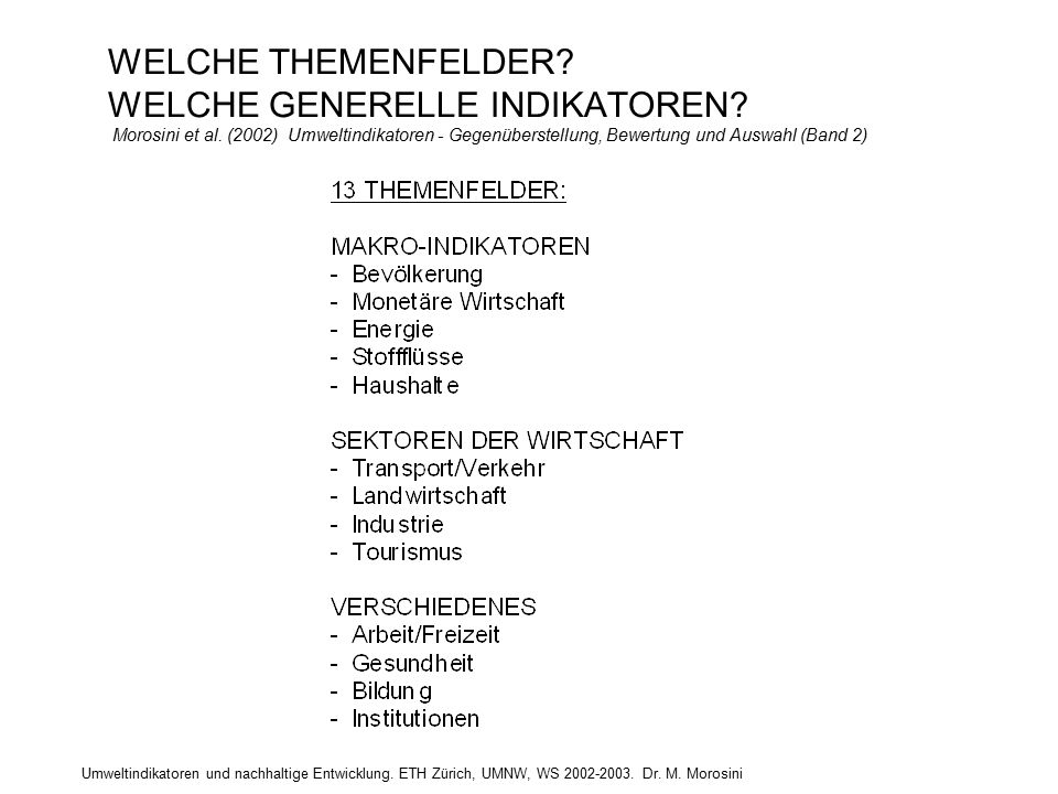 Umweltindikatoren und nachhaltige Entwicklung. ETH Zürich, UMNW, WS 2002-2003. Dr. M. Morosini WELCHE THEMENFELDER? WELCHE GENERELLE INDIKATOREN? Moro