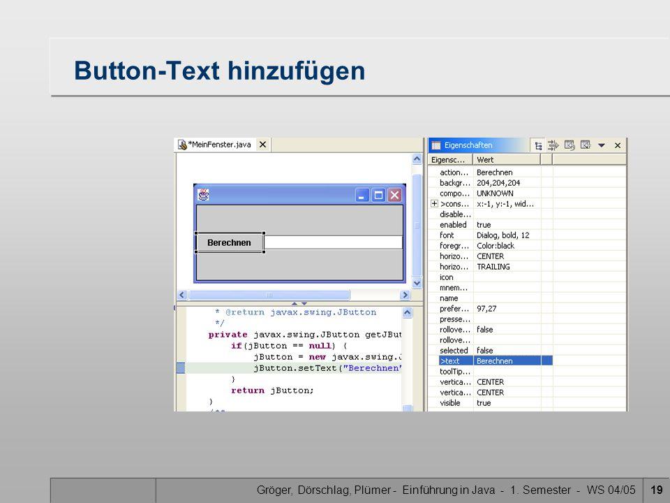 Gröger, Dörschlag, Plümer - Einführung in Java - 1. Semester - WS 04/0519 Button-Text hinzufügen
