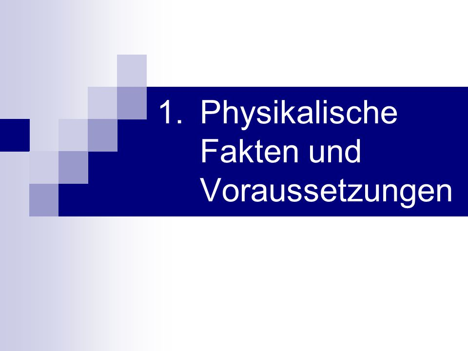 1.Physikalische Fakten und Voraussetzungen