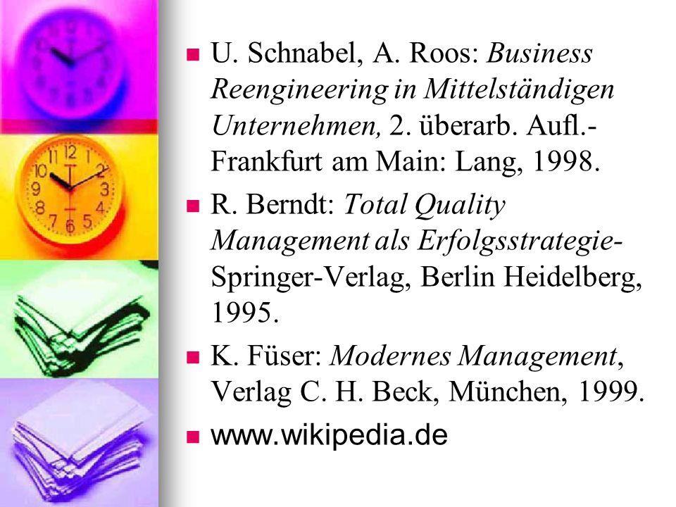 U. Schnabel, A. Roos: Business Reengineering in Mittelständigen Unternehmen, 2. überarb. Aufl.- Frankfurt am Main: Lang, 1998. R. Berndt: Total Qualit