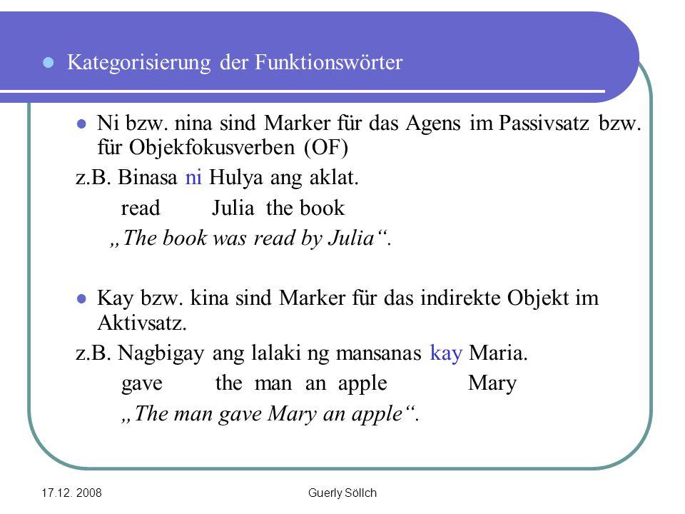 17.12. 2008Guerly Söllch Kategorisierung der Funktionswörter Ni bzw. nina sind Marker für das Agens im Passivsatz bzw. für Objekfokusverben (OF) z.B.