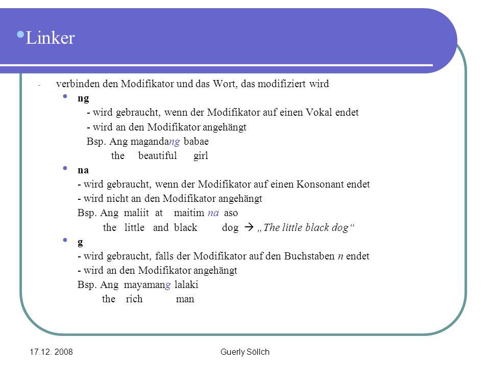 17.12. 2008Guerly Söllch Linker - verbinden den Modifikator und das Wort, das modifiziert wird ng - wird gebraucht, wenn der Modifikator auf einen Vok