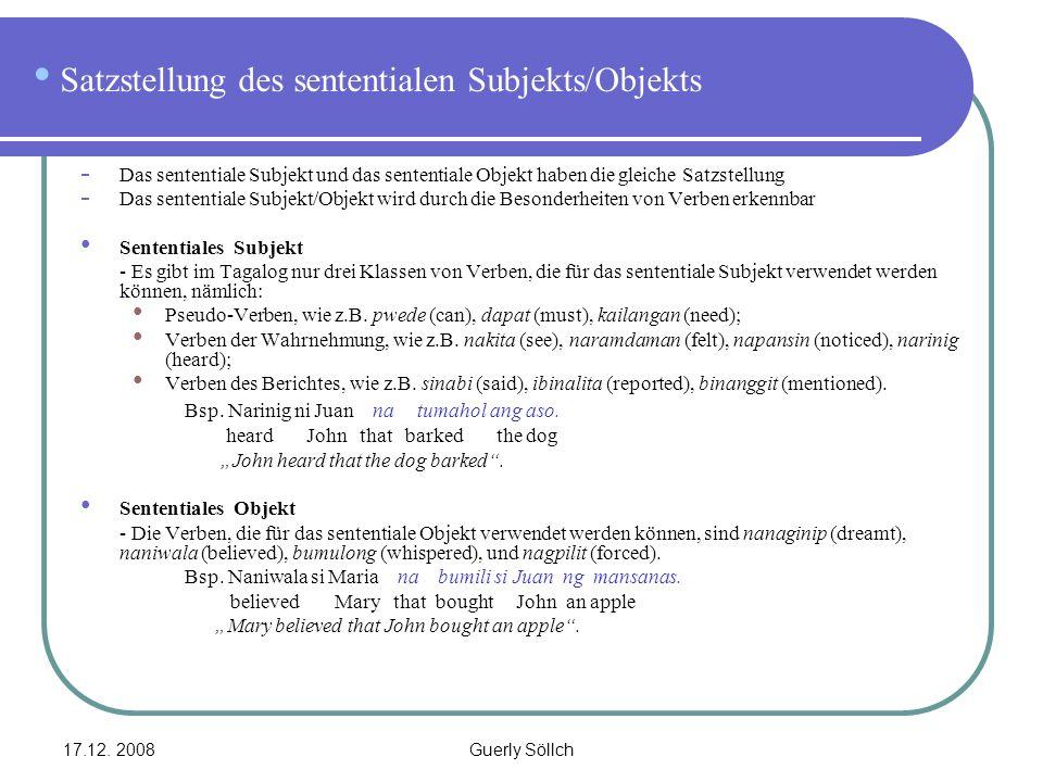 17.12. 2008Guerly Söllch Satzstellung des sententialen Subjekts/Objekts - Das sententiale Subjekt und das sententiale Objekt haben die gleiche Satzste