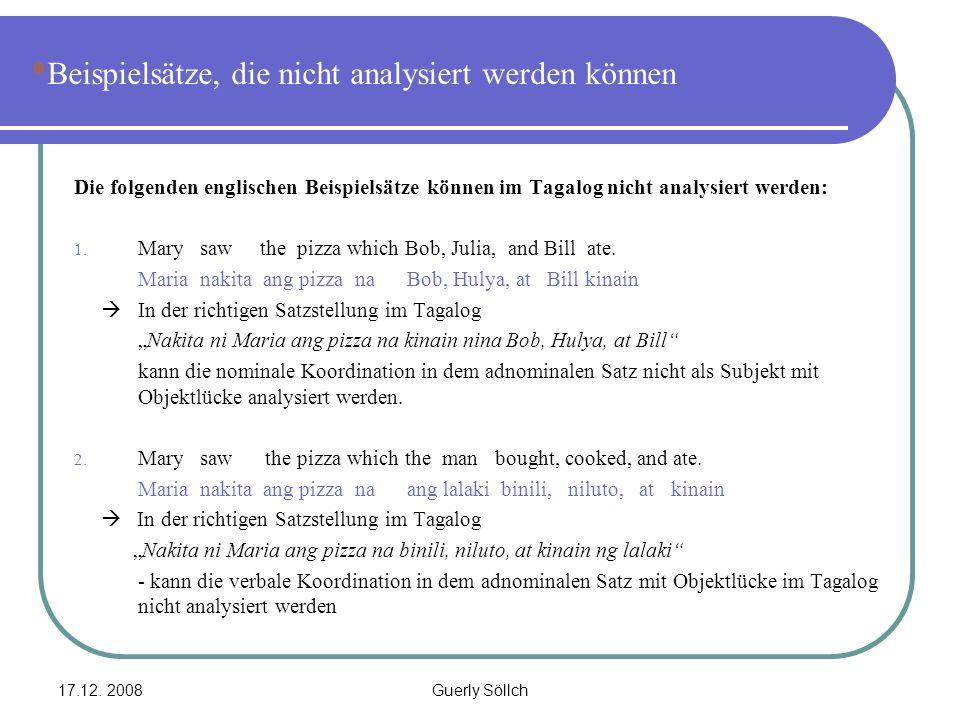 17.12. 2008Guerly Söllch Beispielsätze, die nicht analysiert werden können Die folgenden englischen Beispielsätze können im Tagalog nicht analysiert w