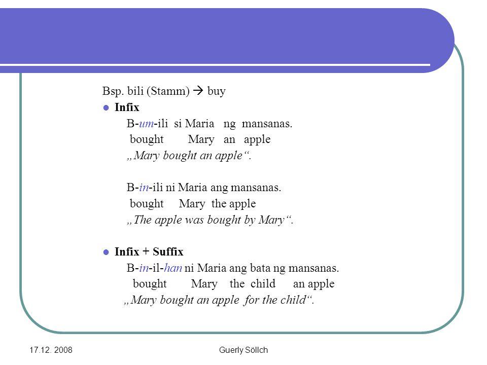 "17.12. 2008Guerly Söllch Bsp. bili (Stamm)  buy Infix B-um-ili si Maria ng mansanas. bought Mary an apple ""Mary bought an apple"". B-in-ili ni Maria a"