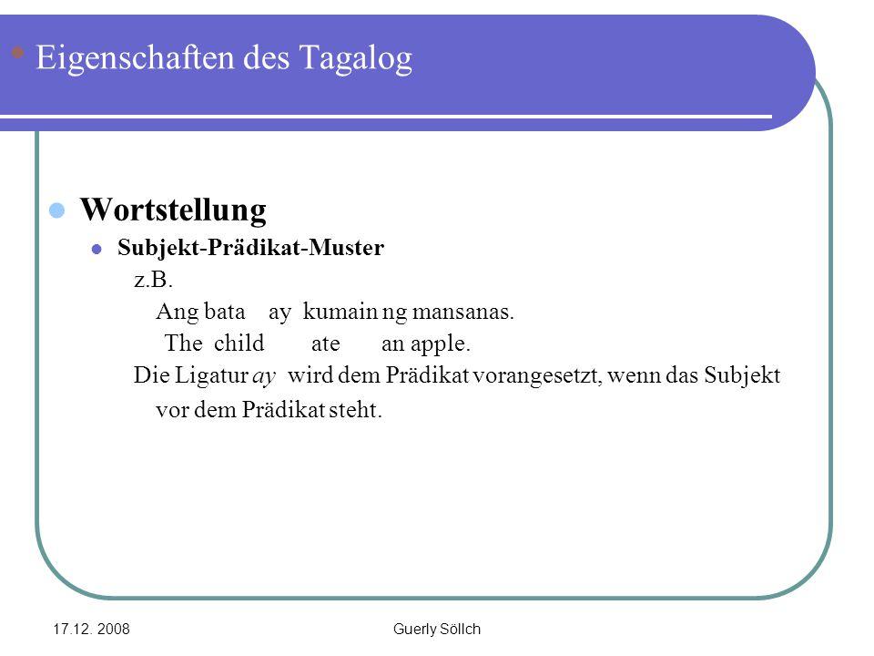 17.12. 2008Guerly Söllch Eigenschaften des Tagalog Wortstellung Subjekt-Prädikat-Muster z.B. Ang bata ay kumain ng mansanas. The child ate an apple. D