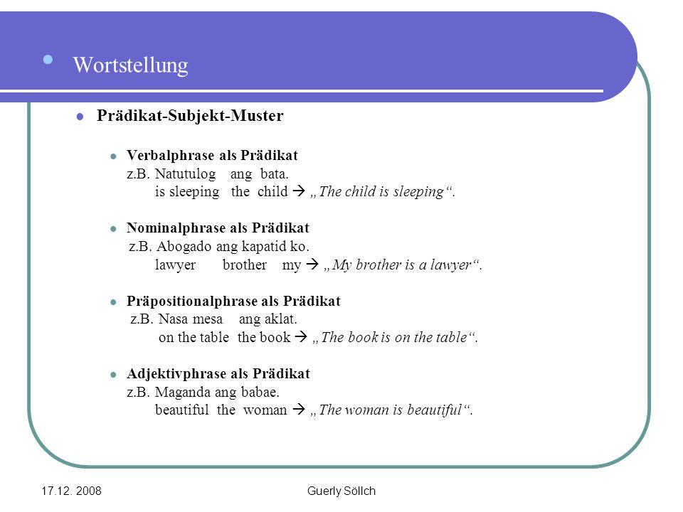 17.12.2008Guerly Söllch Wortstellung Prädikat-Subjekt-Muster Verbalphrase als Prädikat z.B.