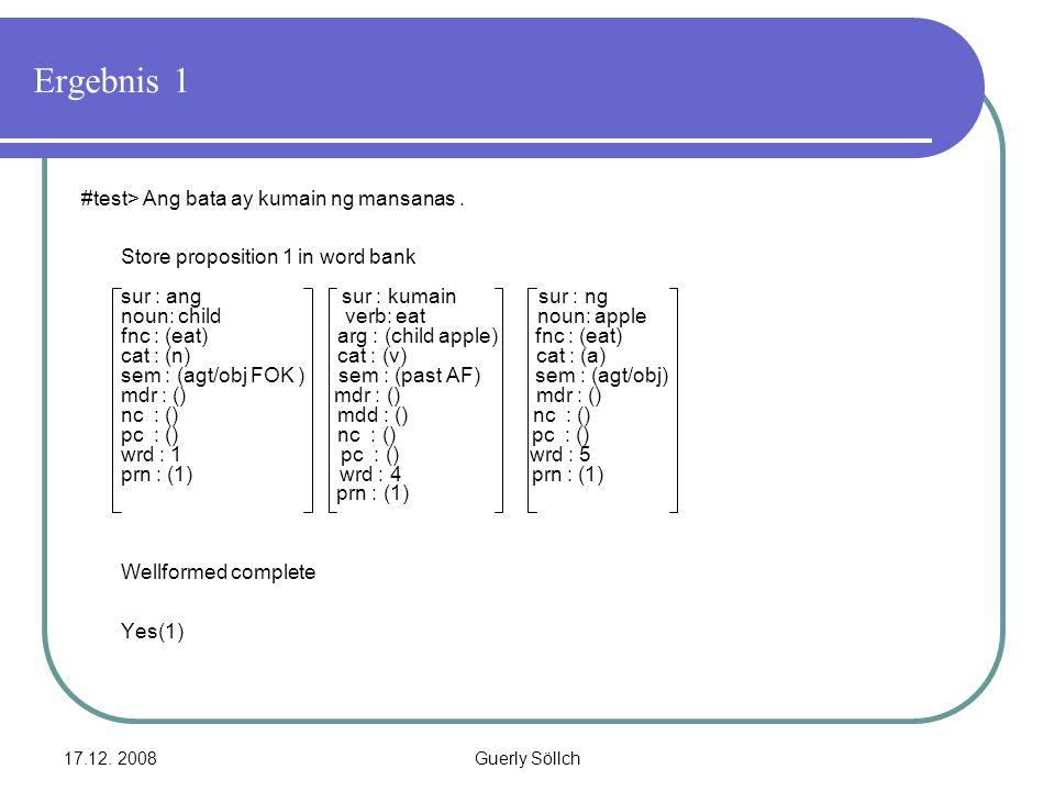 17.12. 2008Guerly Söllch Ergebnis 1 #test> Ang bata ay kumain ng mansanas. Store proposition 1 in word bank sur : ang sur : kumain sur : ng noun: chil