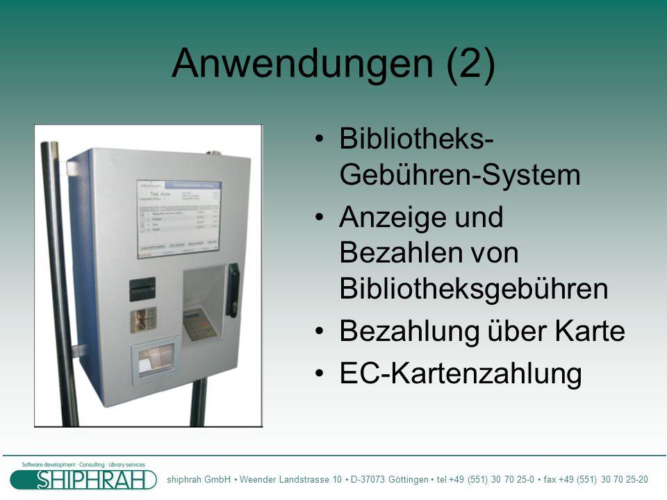 shiphrah GmbH Weender Landstrasse 10 D-37073 Göttingen tel +49 (551) 30 70 25-0 fax +49 (551) 30 70 25-20 Anwendungen (2) Bibliotheks- Gebühren-System Anzeige und Bezahlen von Bibliotheksgebühren Bezahlung über Karte EC-Kartenzahlung