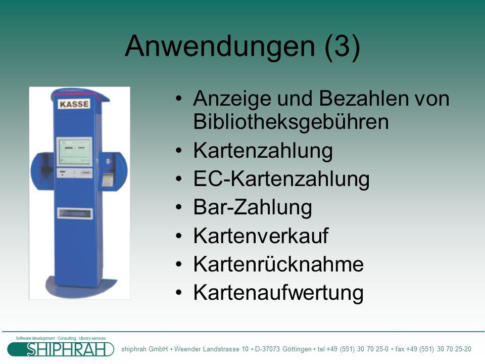 shiphrah GmbH Weender Landstrasse 10 D-37073 Göttingen tel +49 (551) 30 70 25-0 fax +49 (551) 30 70 25-20 Anwendungen (3) Anzeige und Bezahlen von Bibliotheksgebühren Kartenzahlung EC-Kartenzahlung Bar-Zahlung Kartenverkauf Kartenrücknahme Kartenaufwertung