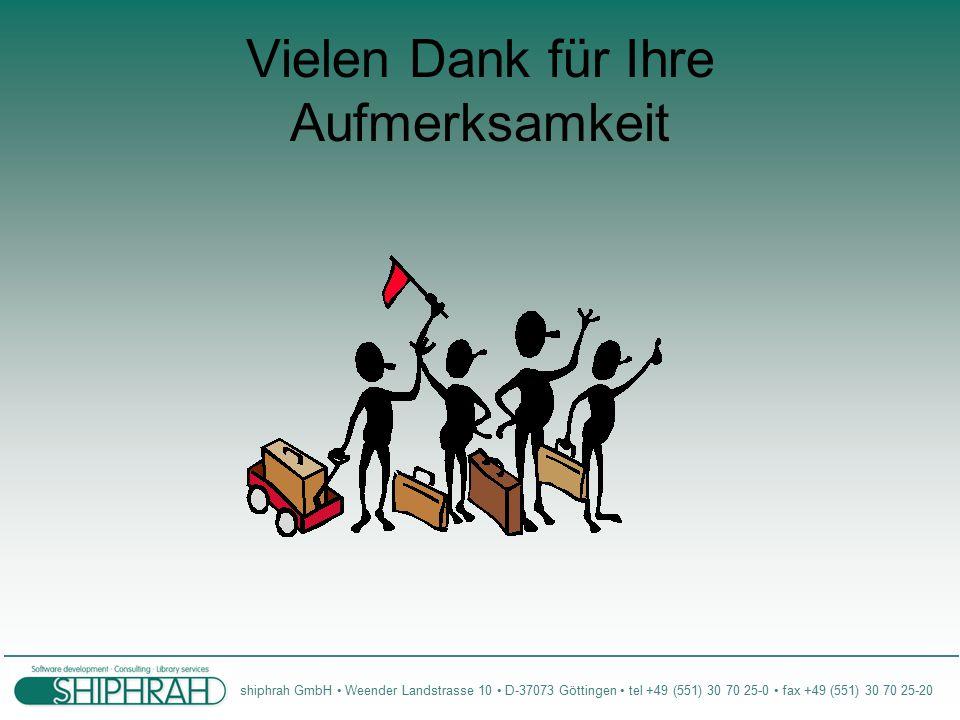 shiphrah GmbH Weender Landstrasse 10 D-37073 Göttingen tel +49 (551) 30 70 25-0 fax +49 (551) 30 70 25-20 Vielen Dank für Ihre Aufmerksamkeit