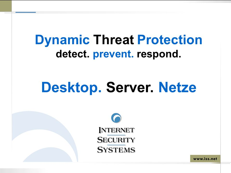 Dynamic Threat Protection detect. prevent. respond. Desktop. Server. Netze