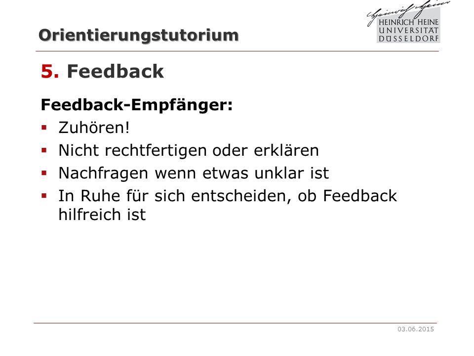 """Orientierungstutorium 5. Feedback Feedback-Geber:  Aufbau: positiv, negativ, Veränderungsvorschlag  Reden in der Ich-Form (nicht """"man/wir"""")  Beschr"""