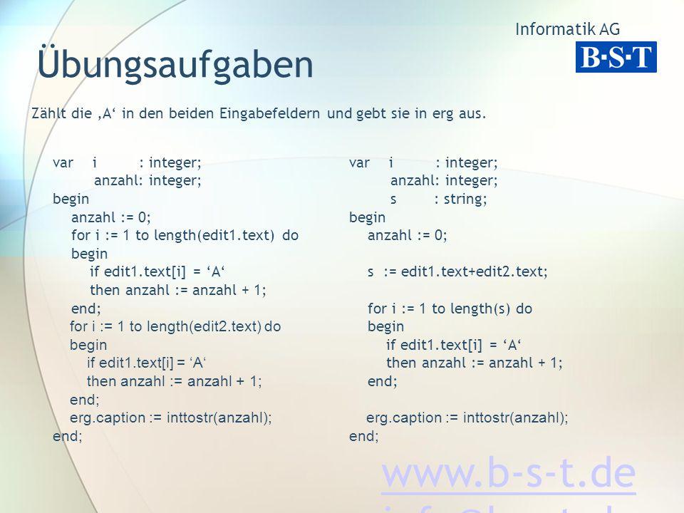 Informatik AG www.b-s-t.de info@b-s-t.de Übungsaufgaben Zählt die 'A' in den beiden Eingabefeldern und gebt sie in erg aus.