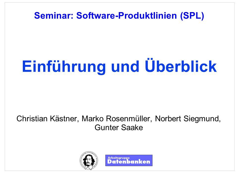 Kästner, Rosenmüller, Siegmund, SaakeSeminar: Software-Produktlinien (SPL) – Folie 22 Agenda Überblick Softwareproduktlinien Was sind Produktlinien.