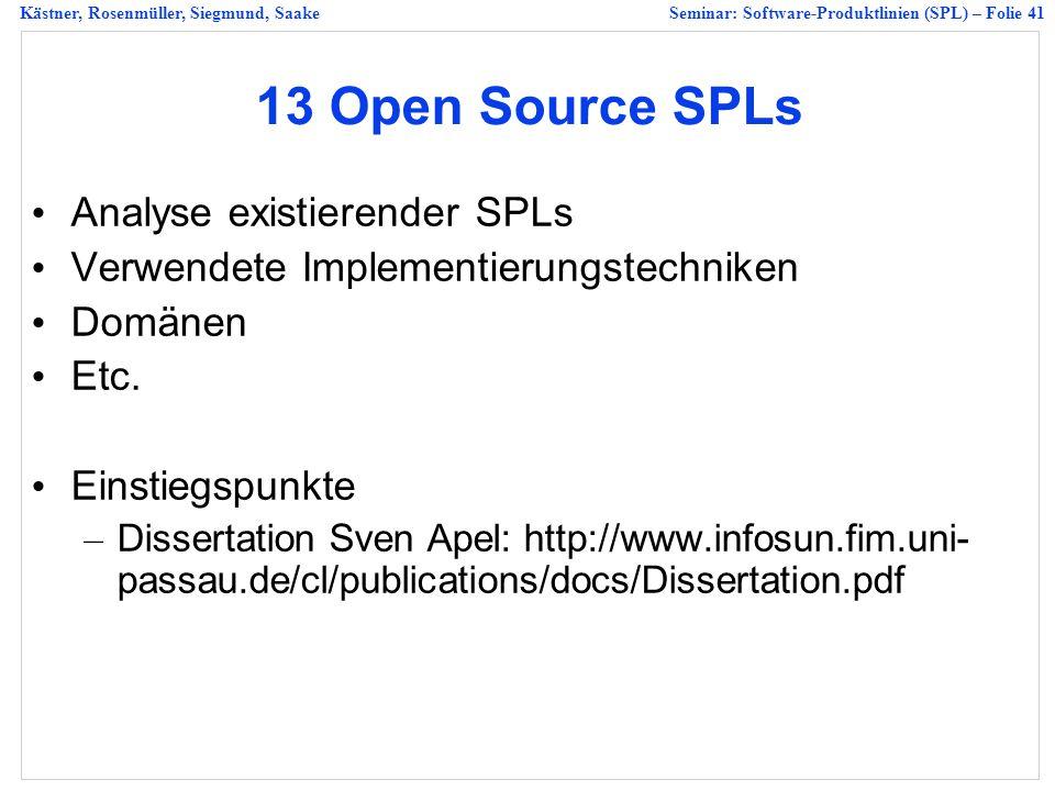 Kästner, Rosenmüller, Siegmund, SaakeSeminar: Software-Produktlinien (SPL) – Folie 41 13 Open Source SPLs Analyse existierender SPLs Verwendete Implementierungstechniken Domänen Etc.