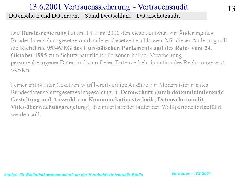 Institut für Bibliothekswissenschaft an der Humboldt-Universität Berlin 13 Vertrauen – SS 2001 13.6.2001 Vertrauenssicherung - Vertrauensaudit Die Bundesregierung hat am 14.
