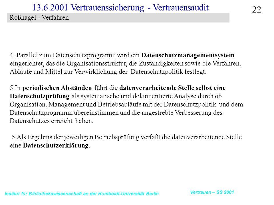 Institut für Bibliothekswissenschaft an der Humboldt-Universität Berlin 22 Vertrauen – SS 2001 13.6.2001 Vertrauenssicherung - Vertrauensaudit 4.