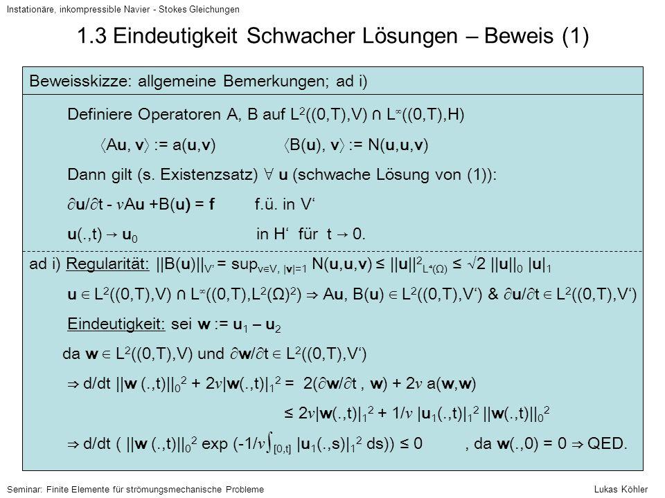 1.3 Eindeutigkeit Schwacher Lösungen – Beweis (1) Instationäre, inkompressible Navier - Stokes Gleichungen Beweisskizze: allgemeine Bemerkungen; ad i)