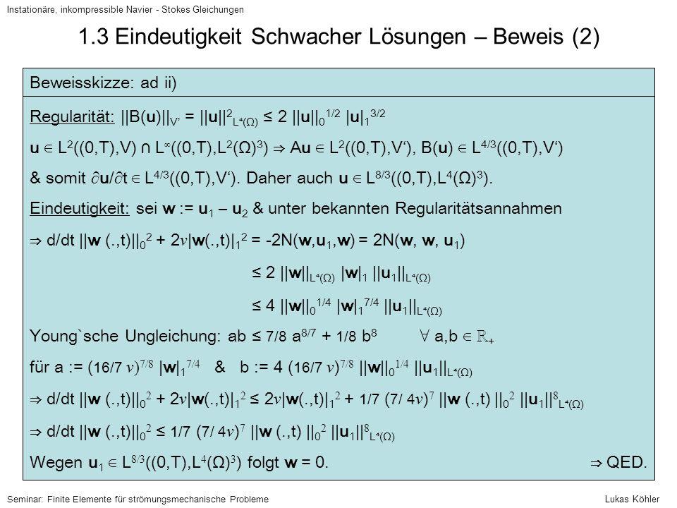 1.3 Eindeutigkeit Schwacher Lösungen – Beweis (2) Instationäre, inkompressible Navier - Stokes Gleichungen Beweisskizze: ad ii) Regularität: ||B(u)||